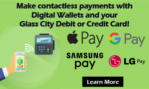 Make contactless payments with digital wallets and your glass city debit or credit card. Click here to learn more!