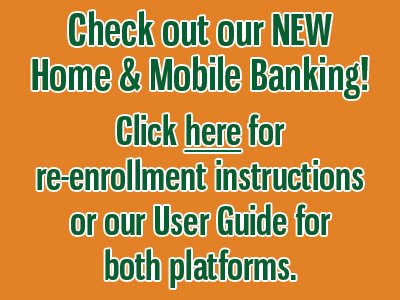 check out our new home & mobile banking! Click here for re-enrollment instructions or our User Guide for both platforms