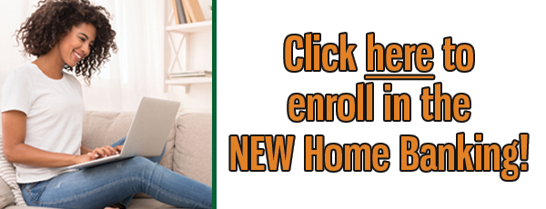 Click here to enroll in the NEW home banking